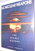 U.S. Nuclear Weapons the Secret History