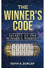 The Winner's Code: Secrets of the Winner's Mindset Kindle Edition