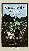 Die Kunst des stilvollen Wanderns - Ein philosophischer Wegweiser (German Edition)