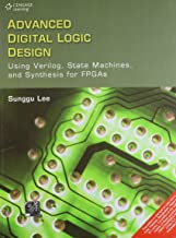 Advanced Digital Logic Design Using Verilog, State Machines, and Synthesis for FPGAS 1st Edition