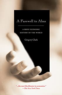 A Farewell to Alms: A Brief Economic History of the World (The Princeton Economic History of the Western World Book 25)