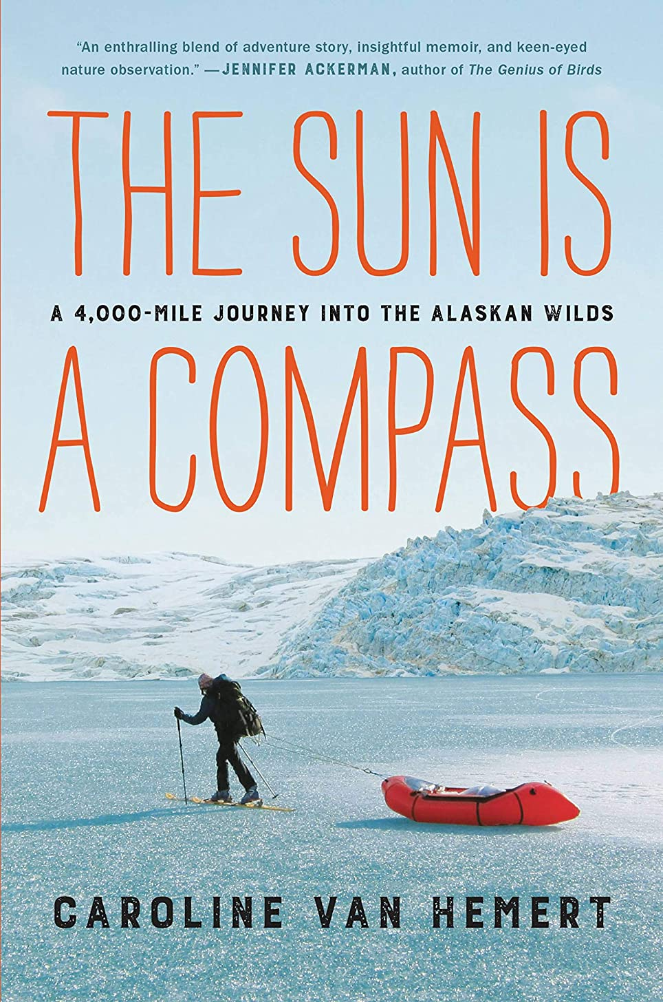 移動する所持宿命The Sun Is a Compass: A 4,000-Mile Journey into the Alaskan Wilds (English Edition)