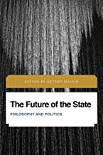 The Future of the State: Philosophy and Politics (Future Perfect: Images of the Time to Come in Philosophy, Politics and C...