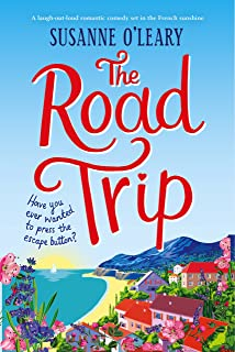 The Road Trip: A laugh out loud romantic comedy set in the French sunshine (Maddy and Leanne Series Book 1)