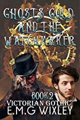 Ghosts Gold and the Watchmaker: Victorian Gothic (Travelling Towards the Present Book 2) Kindle Edition