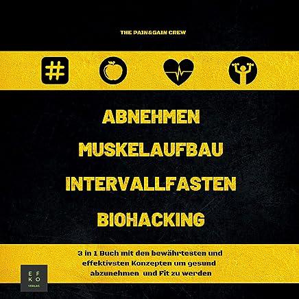 Abnehmen Muskelaufbau Intervallfasten Biohacking [Lose Weight Muscle Building Intermittent Fasting Biohacking]: 3 in 1 Buch mit den bewährtesten und effektivsten Konzepten um gesund abzunehmen und Fit zu werden