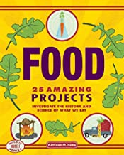 Food: 25 Amazing Projects Investigate the History and Science of What We Eat (Build It Yourself)