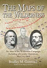 The Maps of the Wilderness: An Atlas of the Wilderness Campaign, Including all Cavalry Operations, May 2-6, 1864 (Savas Beatie Military Atlas Series)