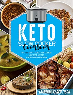 KETO SLOW COOKER COOKBOOK: The 250 Most Loved Slow Cooker Low Carb Recipes for Beginners and Pro