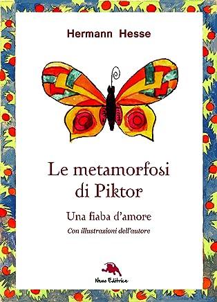 Le metamorfosi di Piktor - Una fiaba damore : Nella traduzione di Carmen Margherita Di Giglio (Eden)