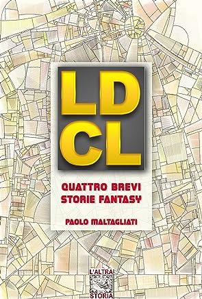 LDCL: quattro brevi storie fantasy (Altrastoria Vol. 21)