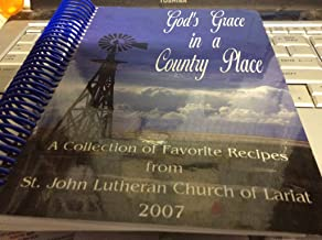 God's Grace in a Country Place- A Collection of Favorite Recipes from St. John Lutheran Church of Lariat 2007