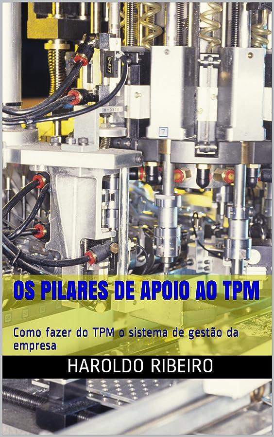 祝福町銀Os pilares de apoio ao TPM: Como fazer do TPM o sistema de gest?o da empresa (TPM Colection Livro 8) (Portuguese Edition)