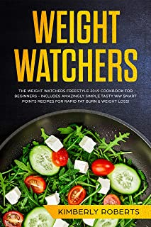 Weight Watchers: The Ultimate Weight Watchers Freestyle 2019 Cookbook For Beginners - Includes Delicious WW Smart Points Recipes To Melt Away That Body Fat (Weight Watchers For Beginners 1)