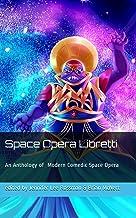Space Opera Libretti: Modern Comedic Space Opera with Arias