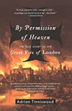 By Permission of Heaven: The True Story of the Great Fire of London