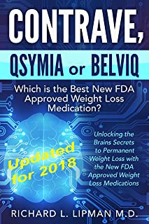 Contrave, Qsymia or Belviq: Which is the Best New FDA Approved Weight Loss Medication?: Unlocking the Brain's Secrets to Permanent Weight Loss with the New FDA Approved Medications