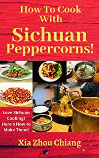 How To Cook With Sichuan Peppercorns!: Love Sichuan Cooking? Here's How to Make Them!