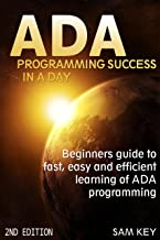 ADA: Programming Success In A Day: Beginner's guide to fast, easy and efficient learning of ADA programming (ADA, ASP.NET, ADA Programming, Programming, ... DOS, RPG, ASP.NET Programming, VBSCript)