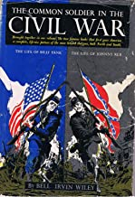 The Common Soldier in the Civil War - Two Books in One (The Life of Billy Yank & The Life of Johnny Reb)
