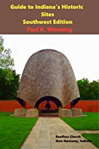 Guide to Indiana's Historic Sites - Southwest Edition: Road Trips in Southwest Indiana (Indiana Bicentennial History Road Trip Guide  Book 3)