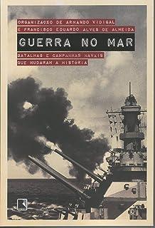 Guerra no mar: Batalhas e campanhas navais que mudaram a história: Batalhas e campanhas navais que mudaram a história