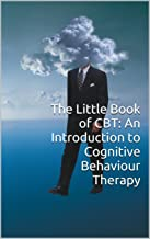 The Little Book of CBT: An Introduction to Cognitive Behaviour Therapy