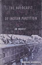 The Holocaust of Indian Partition: An Inquest