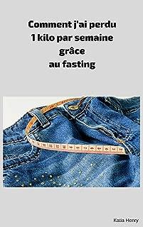 Comment j'ai perdu 1 kilo par semaine grâce au fasting (French Edition)
