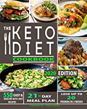 THE KETO DIET COOKBOOK: 550 Easy & Healthy Ketogenic Diet Recipes | 21-Day Meal Plan | Lose Up To 20 Pounds In 3 Weeks