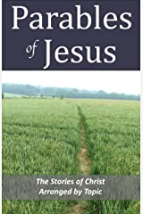Parables of Jesus: The Stories of Christ Arranged by Topic Kindle Edition