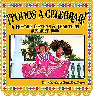 ¡Todos a Celebrar! A Hispanic Customs & Traditions Alphabet Book (Bilingual English and Spanish Edition)