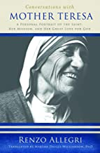 Conversations With Mother Teresa: A Personal Portrait of the Saint, Her Mission, & Her Great Love of God: A Personal Portrait of the Saint, Her Mission, and Her Great Love for God