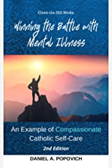 Winning the Battle with Mental Illness 2nd Edition: An Example of Compassionate Catholic (Universal) Self-Care Kindle Edition