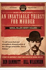 An Insatiable Thirst for Murder: Serial Killer Henry Holmes - The Novel Kindle Edition