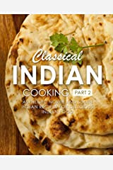 Classical Indian Cooking 2: Authentic North and South Indian Recipes for Delicious Indian Food Kindle Edition
