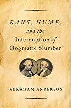 Kant, Hume, and the Interruption of Dogmatic Slumber (English Edition)