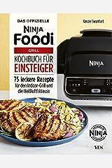 Das offizielle Ninja Foodi Grill-Kochbuch für Einsteiger: 75 leckere Rezepte für den Indoor-Grill und die Heißluftfritteuse (German Edition) Kindle Edition