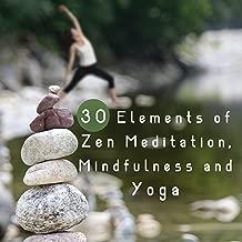 30 Elements of Zen Meditation, Mindfulness and Yoga: Best Music for Transcendental Meditation, Buddhist Chants, Inner Peace, Spiritual Journey