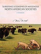 Subsistence Economies of Indigenous North American Societies: A Handbook
