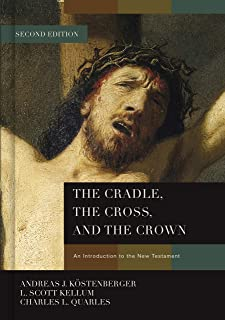 The Cradle, the Cross, and the Crown: An Introduction to the New Testament