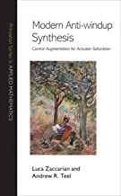 Modern Anti-windup Synthesis: Control Augmentation for Actuator Saturation (Princeton Series in Applied Mathematics Book 36)