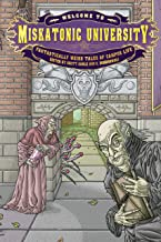 Welcome to Miskatonic University: Fantastically Weird Tales of Campus Life (My Miskatonic Book 1)