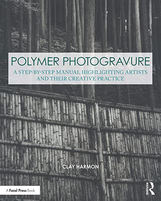 Polymer Photogravure: A Step-by-Step Manual, Highlighting Artists and Their Creative Practice (Contemporary Practices in Alternative Process Photography) (English Edition)