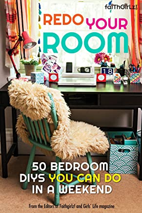 Redo Your Room: 50 Bedroom DIYs You Can Do in a Weekend (Faithgirlz) (English Edition)