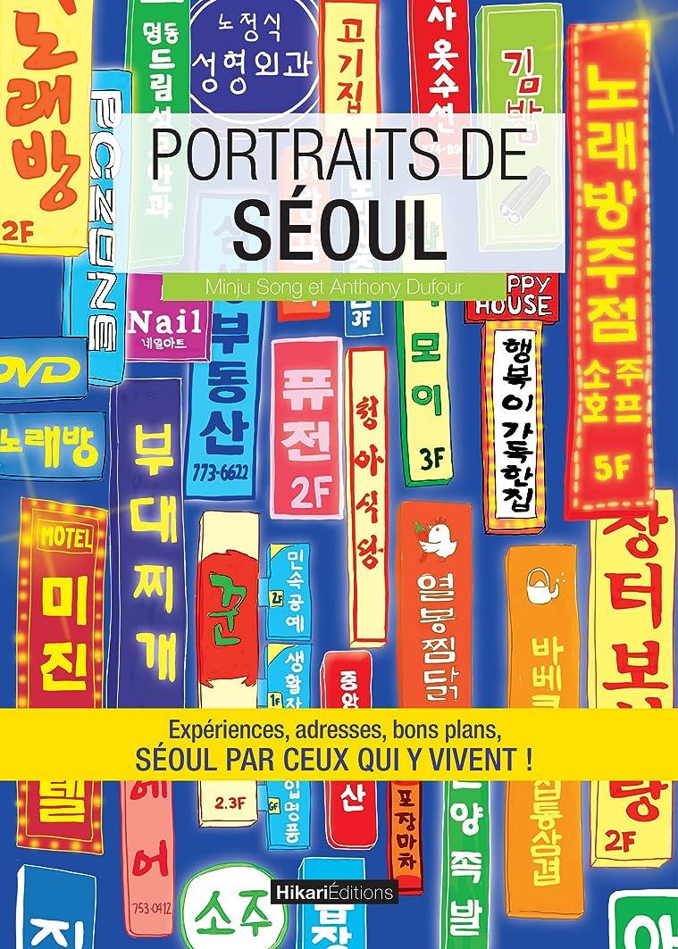 火山学抑圧こっそりPortraits de Séoul: Séoul par ceux qui y vivent ! (Vivre ma ville) (French Edition)