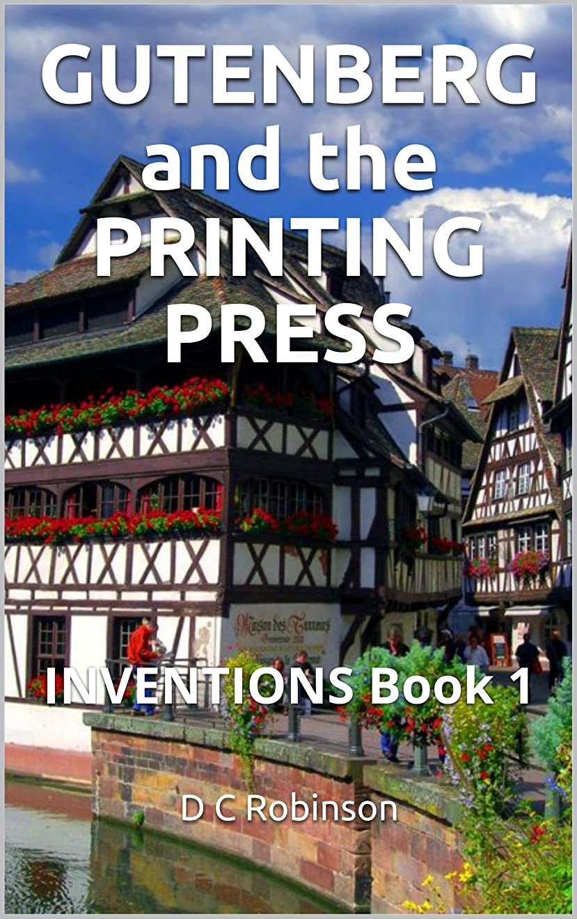 GUTENBERG and the PRINTING PRESS: INVENTIONS Book 1 (English Edition)
