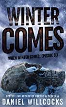 Winter Comes: Book 6 of the apocalyptic horror serial (When Winter Comes)