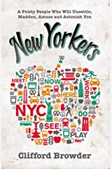New Yorkers: A Feisty People Who Will Unsettle, Madden, Amuse and Astonish You (Wild New York) Kindle Edition