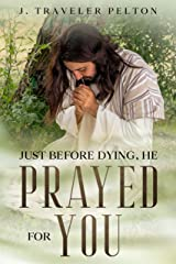 Just Before Dying, He Prayed For You Kindle Edition